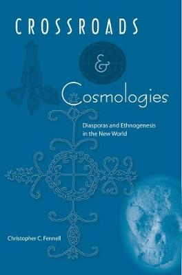Crossroads And Cosmologies: Diasporas and Ethnogenesis in the New World