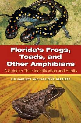 Florida's Frogs, Toads, and Other Amphibians: A Guide to Their Identification and Habits