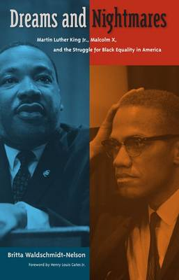 Dreams and Nightmares: Martin Luther King Jr., Malcolm X, and the Struggle for Black Equality in America