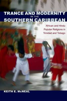 Trance and Modernity in the Southern Caribbean: African and Hindu Popular Religions in Trinidad and Tobago