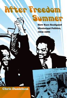 After Freedom Summer: How Race Realigned Mississippi Politics, 1965-1986