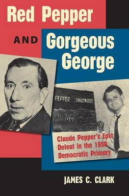 Red Pepper and Gorgeous George: Claude Pepper's Epic Defeat in the 1950 Democratic Primary