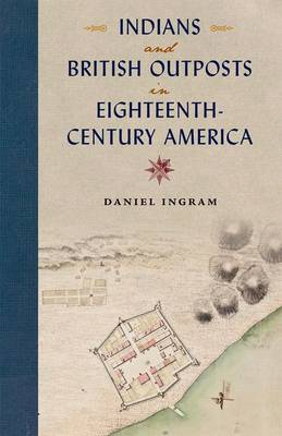 Indians and British Outposts in Eighteenth-Century America
