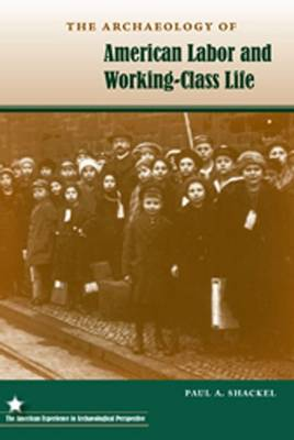 The Archaeology of American Labor and Working-Class Life