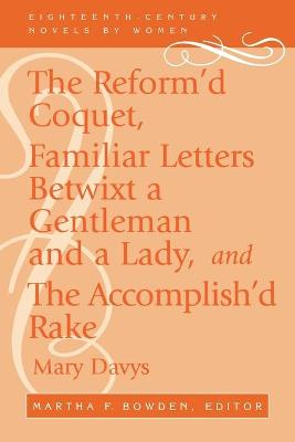 The Reform'd Coquet, Familiar Letters Betwixt a Gentleman and a Lady, and The Accomplish'd Rake