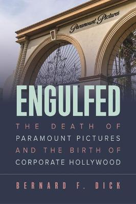 Engulfed: The Death of Paramount Pictures and the Birth of Corporate Hollywood