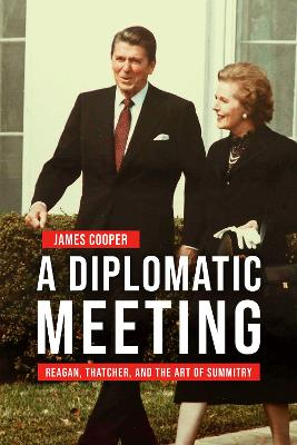 A Diplomatic Meeting: Reagan, Thatcher, and the Art of Summitry