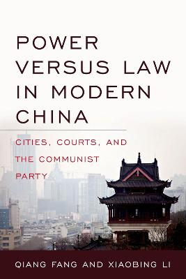 Power versus Law in Modern China: Cities, Courts, and the Communist Party