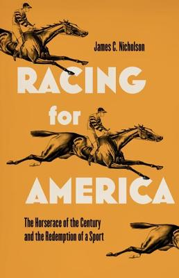 Racing for America: The Horserace of the Century and the Redemption of a Sport