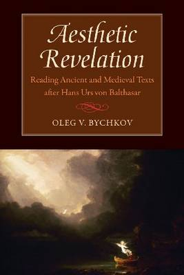 Aesthetic Revelation: Reading Ancient and Medieval Texts After Hans Urs Von Balthasar