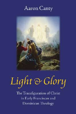 Light and Glory: The Transfiguration of Christ in Early Franciscan and Dominican Theology