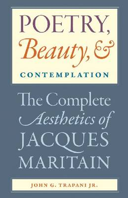 Poetry, Beauty and Contemplation: The Complete Aesthetics of Jacques Maritain