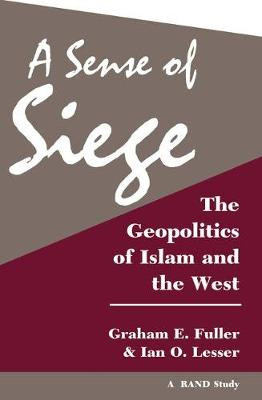 A Sense Of Siege: The Geopolitics Of Islam And The West