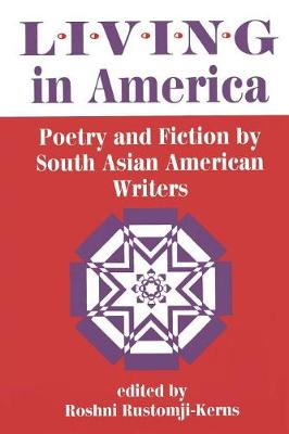Living In America: Poetry And Fiction By South Asian American Writers