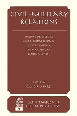 Civil-military Relations: Building Democracy And Regional Security In Latin America, Southern Asia, And Central Europe