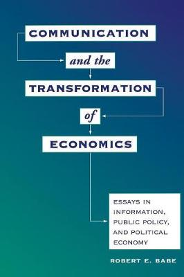 Communication And The Transformation Of Economics: Essays In Information, Public Policy, And Political Economy