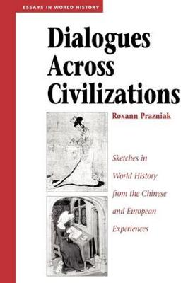Dialogues Across Civilizations: Sketches In World History From The Chinese And European Experiences