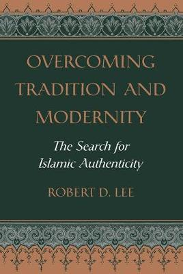 Overcoming Tradition And Modernity: The Search For Islamic Authenticity