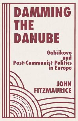 Damming The Danube: Gabcikovo/nagymaros And Post-communist Politics In Europe