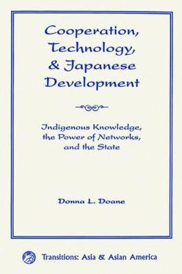 Cooperation, Technology, And Japanese Development: Indigenous Knowledge, The Power Of Networks, And The State