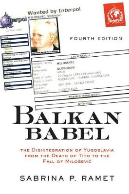 Balkan Babel: The Disintegration Of Yugoslavia From The Death Of Tito To The Fall Of Milosevic, Fourth Edition