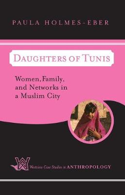 Daughters of Tunis: Women, Family, and Networks in a Muslim City