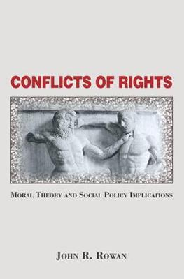 Conflicts Of Rights: Moral Theory And Social Policy Implications