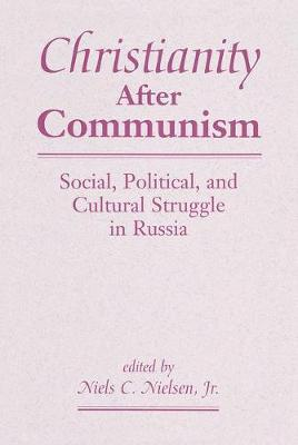 Christianity After Communism: Social, Political, And Cultural Struggle In Russia