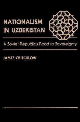 Nationalism In Uzbekistan: A Soviet Republic's Road To Sovereignty