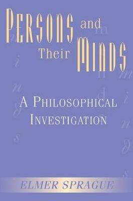Persons And Their Minds: A Philosophical Investigation