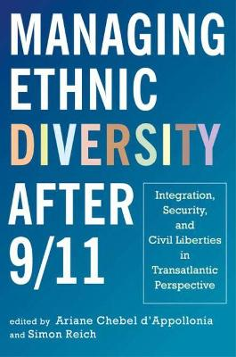 Managing Ethnic Diversity after 9/11: Integration, Security and Civil Liberties in Transatlantic Perspective