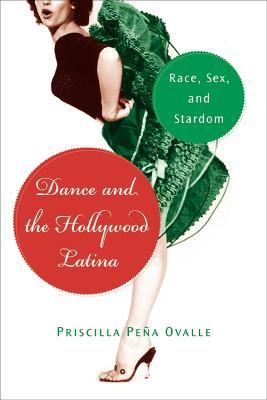 Dance And The Hollywood Latina: Race, Sex And Stardom