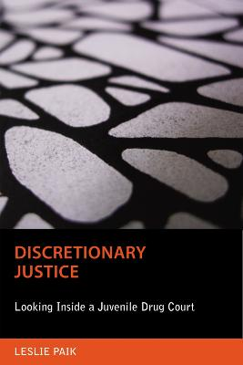 Discretionary Justice: Looking Inside a Juvenile Drug Court