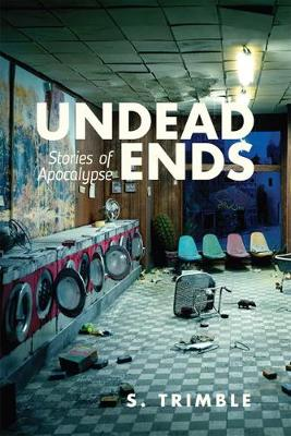 Undead Ends: Stories of Apocalypse