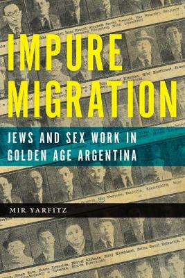 Impure Migration: Jews and Sex Work in Golden Age Argentina