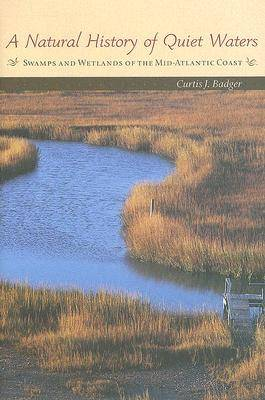 A Natural History of Quiet Waters: Swamps and Wetlands of the Mid-Atlantic Coast