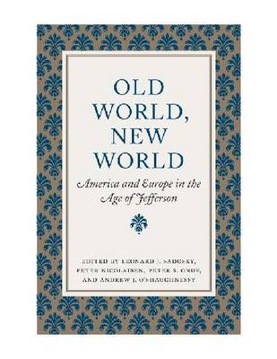 Old World, New World: America and Europe in the Age of Jefferson