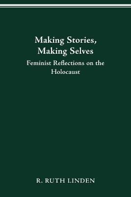 Making Stories, Making Selves: Feminist Reflections on the Holocaust