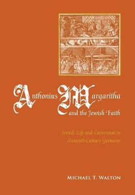 Anthonius Margaritha and the Jewish Faith: Jewish Life and Conversion in Sixteenth-Century Germany