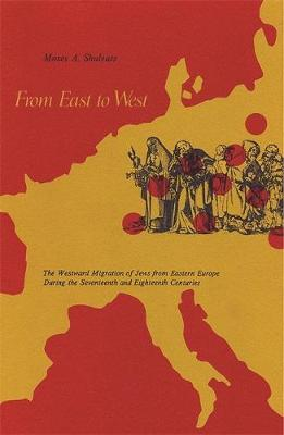 From East to West: The Westward Migration of Jews from Eastern Europe During the Seventeenth and Eighteenth Centuries