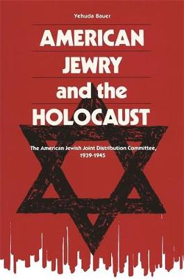 American Jewry And The Holocaust: The American Jewish Joint Distribution Committee, 1939-1945
