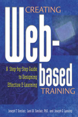 Creating Web-Based Training: A Step-by-Step Guide to Designing Effective E-Learning