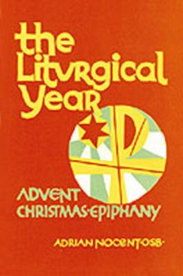 The Liturgical Year: Volume 1: Advent, Christmas, Epiphany, Sundays Two to Eight in Ordinary Time