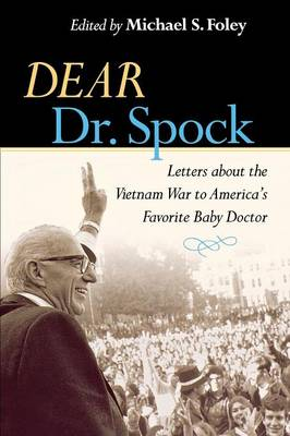 Dear Dr. Spock: Letters about the Vietnam War to America's Favorite Baby Doctor