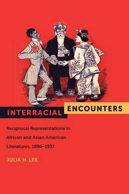 Interracial Encounters: Reciprocal Representations in African and Asian American Literatures, 1896-1937