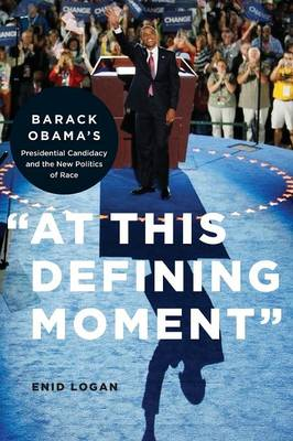 """At This Defining Moment"": Barack Obama's Presidential Candidacy and the New Politics of Race"