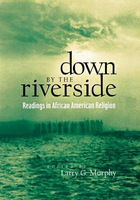 Down by the Riverside: Readings in African American Religion
