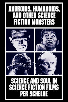 Androids, Humanoids, and Other Folklore Monsters: Science and Soul in Science Fiction Films