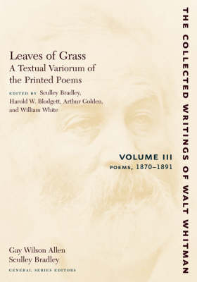 Leaves of Grass, A Textual Variorum of the Printed Poems: Volume III: Poems: 1870-1891