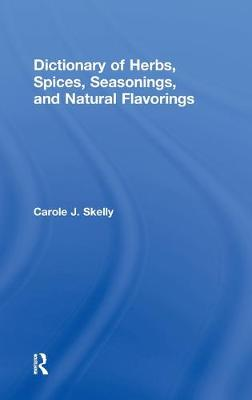 Dictionary of Herbs, Spices, Seasonings, and Natural Flavorings